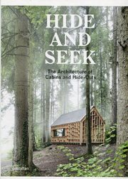 Hide and Seek The Architecture of Cabins and Hide-Outs,