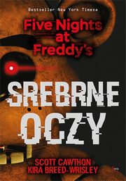 ksiazka tytuł: Srebrne oczy Five Nights at Freddy?s autor: Cawthon Scott, Breed-Wrisley Kira