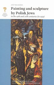 Painting and Sculpture by Polish Jews in the 19th and 20th Centuries,