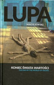 Koniec świata wartości The end of the world of values, Lupa Krystian, Maciejewski Łukasz