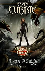 Atlantis Rising Tom 1 Rycerze Atlantydy, Currie Evan