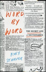 Word By Word The Secret Life of Dictionaries, Stamper Kory